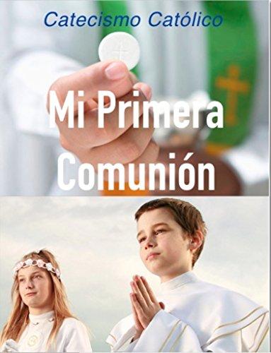 Mi Primera Comunión: Catecismo Católico por Antonio Oviedo B.