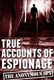 TRUE ACCOUNTS OF ESPIONAGE (The Anonymous Spy Book 3) (English Edition)