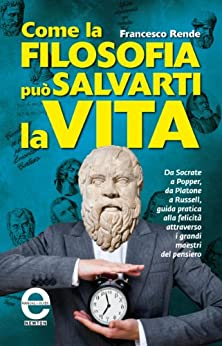 Come la filosofia può salvarti la vita (eNewton Manuali e Guide) di [Rende, Francesco]