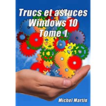Windows 10 Astuces - Tome 1: 50 Astuces pour aller plus loin