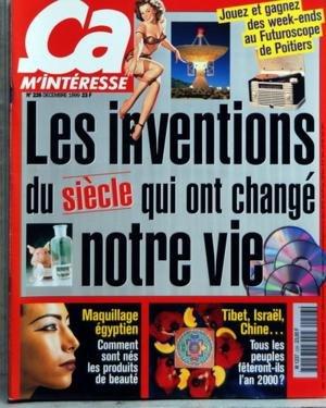 CA M'INTERESSE [No 226] du 01/12/1999 - LES INVENTIONS DU SICLE QUI ONT CHANGE NOTRE VIE - MAQUILLAGE EGYPTIEN - COMMENT SONT NES LES PRODUITS DE BEAUTE - TIBET ISRAEL CHINE - TOUS LES PEUPLES FETERONT-ILS L'AN 2000