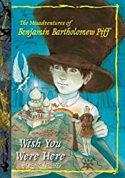 Wish You Were Here (Misadventures of Benjamin Bartholomew Piff)
