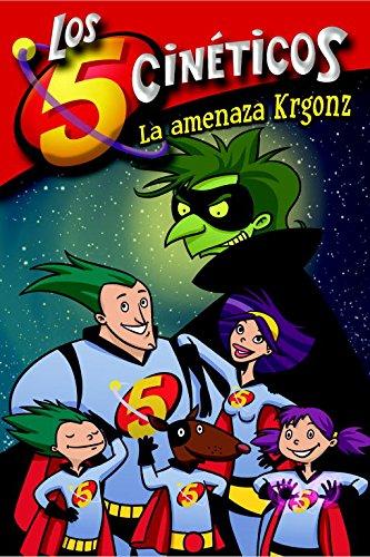 La amenaza Krgonz (Los Cinco Cinéticos núm. 1)) (LOS CINCO CINETICOS) por Moni Pérez