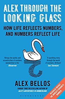 Alex Through the Looking Glass: How Life Reflects Numbers, and Numbers Reflect Life by [Bellos, Alex]