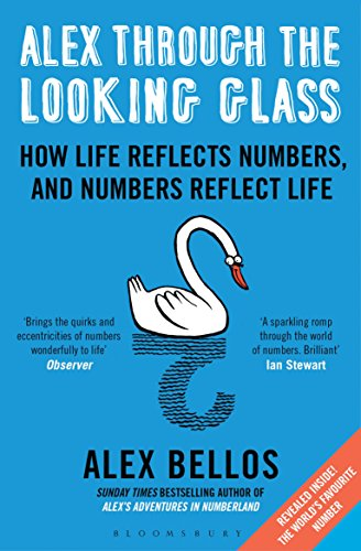 Alex Through the Looking-Glass: How Life Reflects Numbers, and Numbers Reflect Life (English Edition) por Alex Bellos