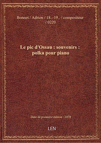 Le pic d'Ossau : souvenirs : polka pour piano / par Adrien Bonnet