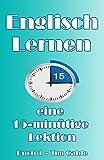 Englisch Lernen: Unterricht in 15 Minuten, Buch 1 (Englisch sprechen und lesen)