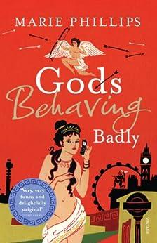 Gods Behaving Badly by [Phillips, Marie]