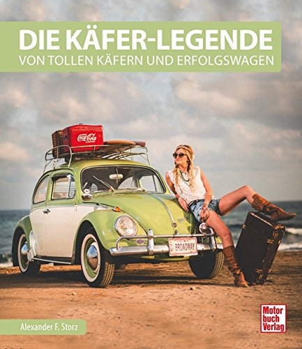 Die Käfer-Legende: Von tollen Käfern und Erfolgswagen
