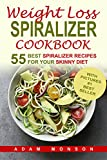 Weight Loss Spiralizer Cookbook: 55 Best Spiralizer Recipes Including Low Carb and Low Salt Vegetable Based Recipes for your Skinny Diet