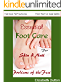 Essential Foot Care for Skin & Nail Problems of the Feet (Foot Care For You Series From The Foot Care Centre Book 2)