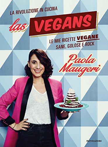 Las Vegans: Le mie ricette vegane sane, golose e rock