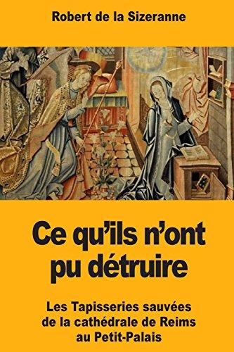 Ce qu'ils n'ont pu dtruire: Les Tapisseries sauves de la cathdrale de Reims au Petit-Palais