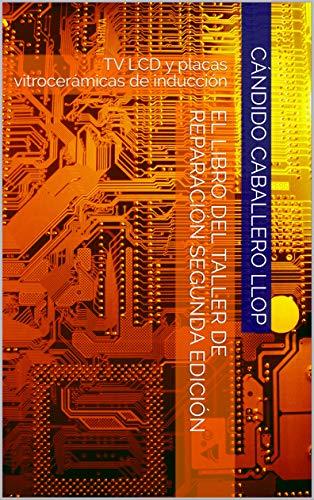 El libro del taller de reparación segunda edición: TV LCD y ...