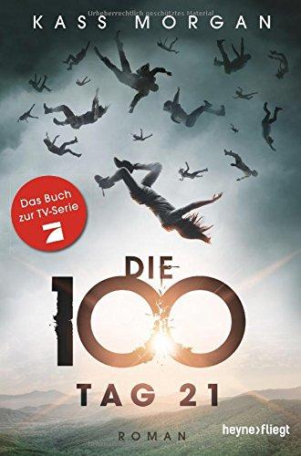 Buchseite und Rezensionen zu 'Die 100 - Tag 21: Roman' von Kass Morgan