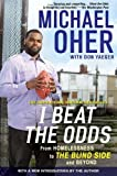 I Beat The Odds: From Homelessness, to The Blind Side, and Beyond by Oher, Michael (2012) Paperback