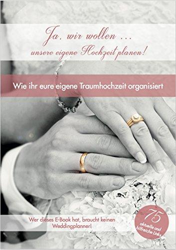 Ja, wir wollen ... unsere eigene Hochzeit planen!: Wer dieses Buch hat, braucht keinen Wedding-Planner!