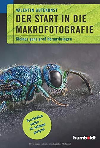 Der Start in die Makrofotografie: Kleines ganz groß herausbringen. Verständlich erklärt - für Anfänger geeignet