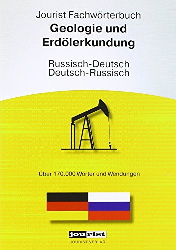 Jourist Fachwörterbuch Geologie und Erdölerkundung Russisch-Deutsch, Deutsch-Russisch