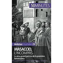 Masaccio, l'incompris: Le plus grand peintre de la première Renaissance