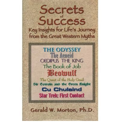 ({SECRETS OF SUCCESS: KEY INSIGHTS FOR LIFE'S JOURNEY FROM THE GREAT WESTERN MYTHS}) [{ By (author) Gerald W. Morton }] on [January, 2010]