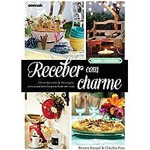Receber com charme – Ideias bacanas de decoração, comidas e bebidas para fazer em casa (Portuguese Edition)