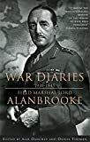 Alanbrooke War Diaries 1939-1945: Field Marshall Lord Alanbrooke