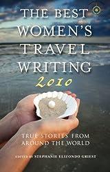The Best Women's Travel Writing 2010: True Stories from Around the World (2010-03-16)