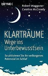 Klarträume - Wege ins Unterbewusstsein: So aktivieren Sie Ihr verborgenes Potenzial im Schlaf (German Edition)
