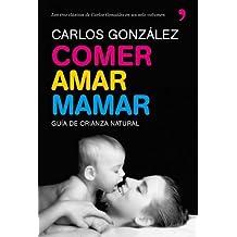 [[Comer, amar, mamar]] [By: González Rodríguez, Carlos J.] [November, 2009]