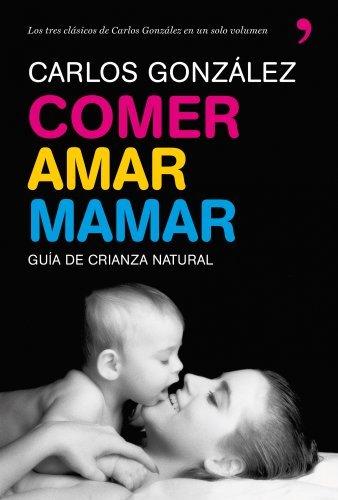 Comer, amar, mamar by Carlos J. Gonz??lez Rodr?-guez (2009-11-06)