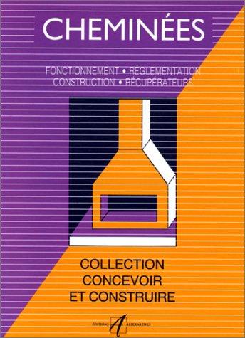 Cheminées : Fonctionnement, réglementation, construction, récupérateurs par Collectif