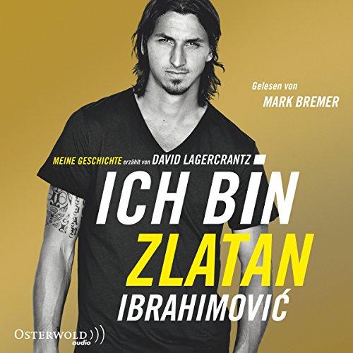 Ich bin Zlatan: Meine Geschichte - erzählt von David Lagercrantz: 6 CDs: Alle Infos bei Amazon
