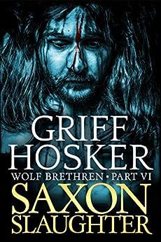 Saxon Slaughter (Wolf Brethren Book 6) by [Hosker, Griff]