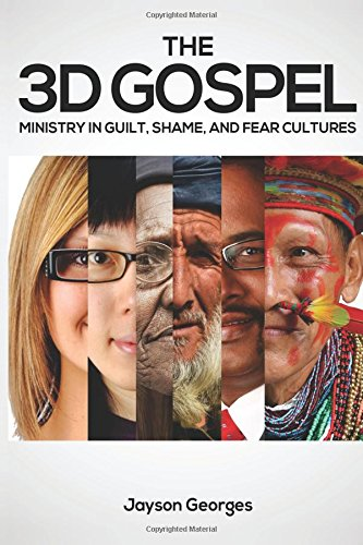 The 3D Gospel: Ministry in Guilt, Shame, and Fear Cultures por Jayson Georges
