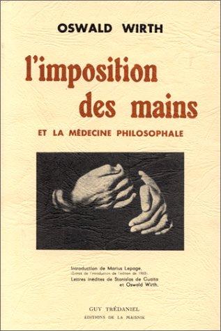 L'Imposition des mains : Et la médecine philosophale