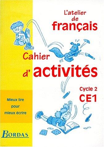 Atelier de franais. CE1, cycle 2. Mieux lire pour mieux crire. Cahier d'activits. Per la Scuola elementare