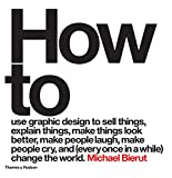 How to use graphic design to sell things, explain things, make things look better, make people laugh, make people cry, and (every once in a while) change the world (English Edition)