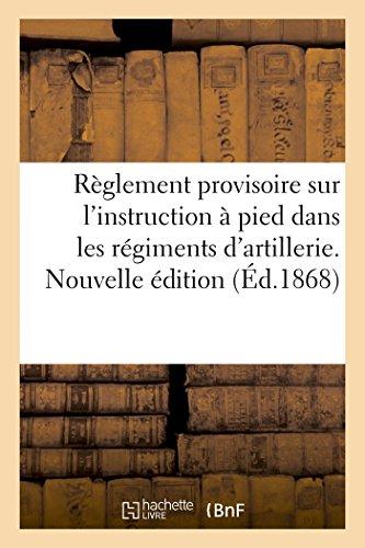 Extrait du règlement provisoire sur l'instruction à pied dans les régiments d'artillerie: rédaction arrêtée par le Ministre de la guerre le 3 septembre 1868. Instruction sur le tir