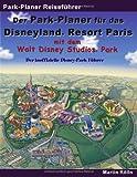 Der Park-Planer für das Disneyland Resort Paris mit dem Walt Disney Studios Park: Ein Reiseführer durch Disneys europäisches Königreich - Martin Kölln