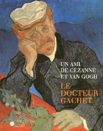 Un ami de Cézanne et Van Gogh : Le docteur Gachet, [exposition], Paris, Galeries nationales du Grand Palais, 28 janvier-26 avril 1999, New York, the ... Van Gogh museum, 24 septembre-5 décembre 1999 par Collectif