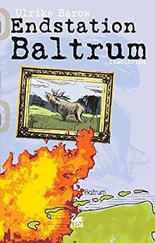 Endstation Baltrum: Inselkrimi (Baltrum Ostfrieslandkrimis 1) von [Barow, Ulrike]