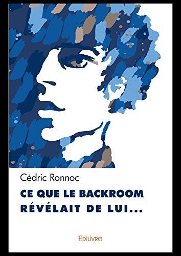 Ce que le backroom révélait de lui... (Collection Classique / Edilivre) par Cédric Ronnoc