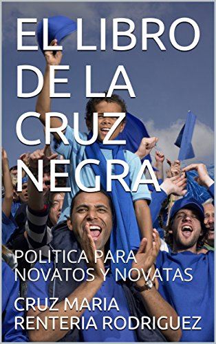 EL LIBRO DE LA CRUZ NEGRA: POLITICA PARA NOVATOS Y NOVATAS