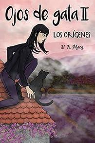 Ojos de gata II: Los Orígenes par M.N. Mera