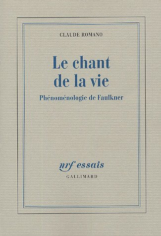 Le chant de la vie : Phénoménologie de Faulkner por Claude Romano