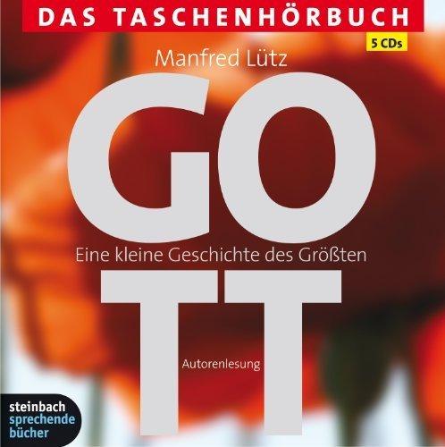 Gott - Eine kleine Geschichte des Größten: Das Taschenhörbuch. Autorisierte Hörfassung. 5 CDs von Manfred Lütz (2011) Audio CD