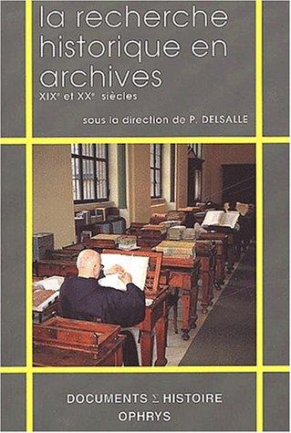 La recherche historique en archives XIXe et XXe siècles, de 1789 à nos jours par P. Delsalle