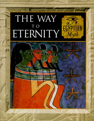 The Way to Eternity: Egyptian Myth (Myth & Mankind , Vol 2) - 2 Vol Afrikanische Religion