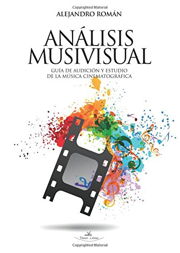 Análisis Musivisual: Guía de Audición y Estudio de la Música Cinematográfica (Musica De Estudio)